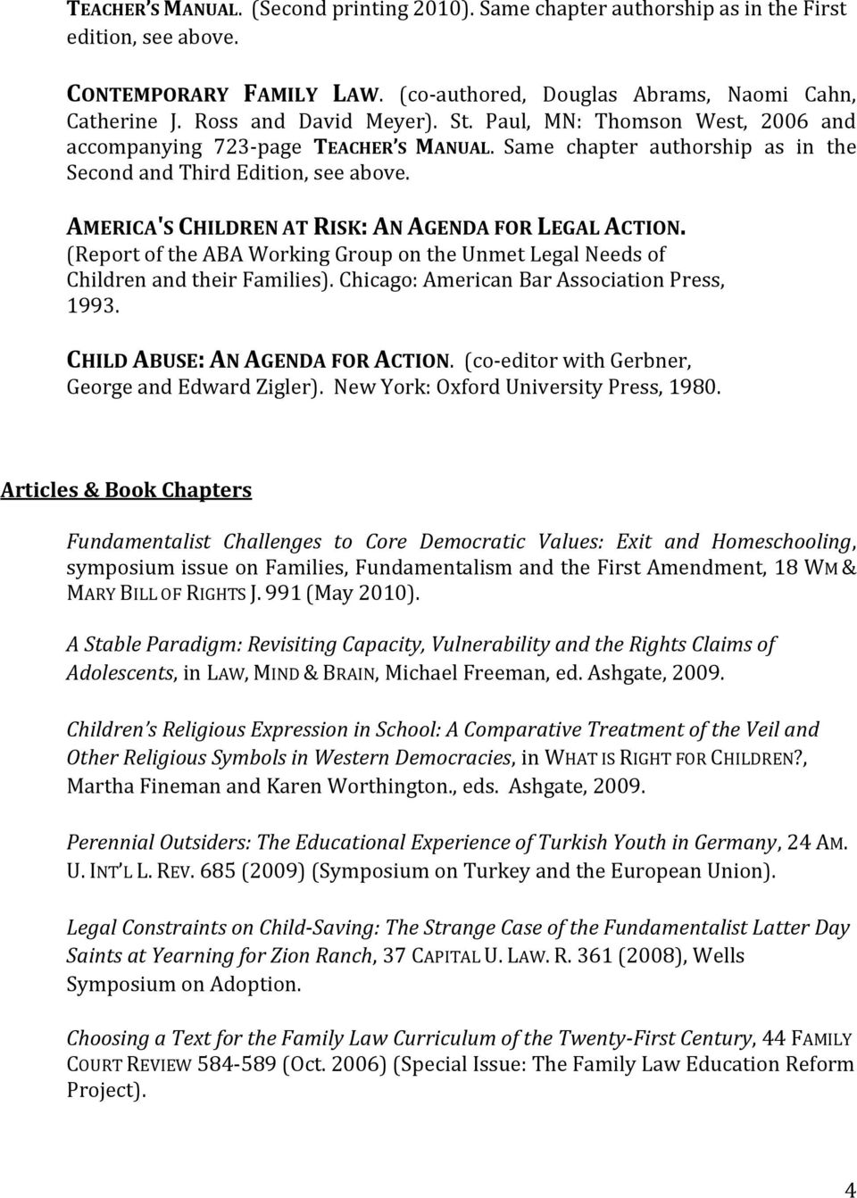 AMERICA'S CHILDREN AT RISK: AN AGENDA FOR LEGAL ACTION. (Report of the ABA Working Group on the Unmet Legal Needs of Children and their Families). Chicago: American Bar Association Press, 1993.