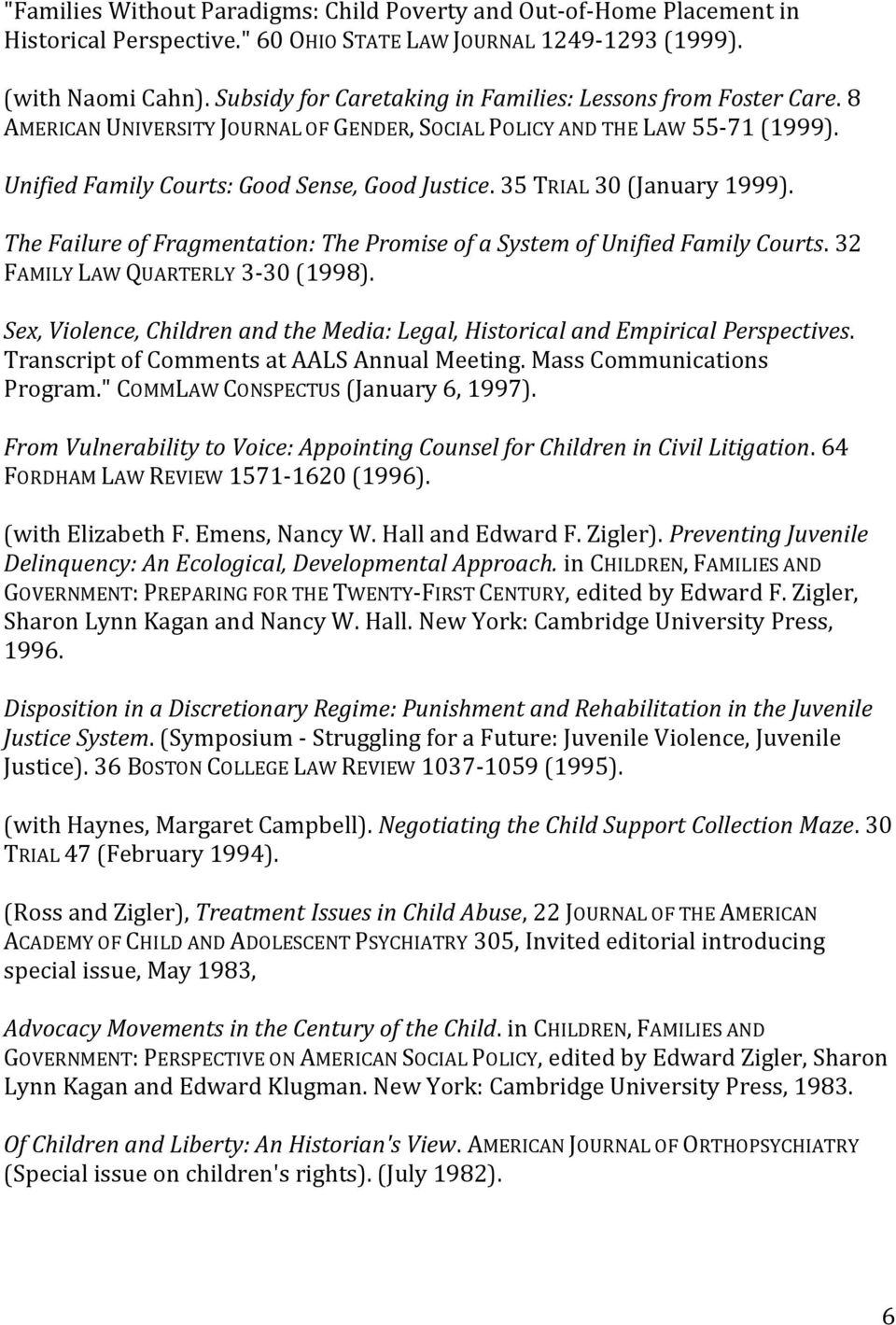 35 TRIAL 30 (January 1999). The Failure of Fragmentation: The Promise of a System of Unified Family Courts. 32 FAMILY LAW QUARTERLY 3-30 (1998).