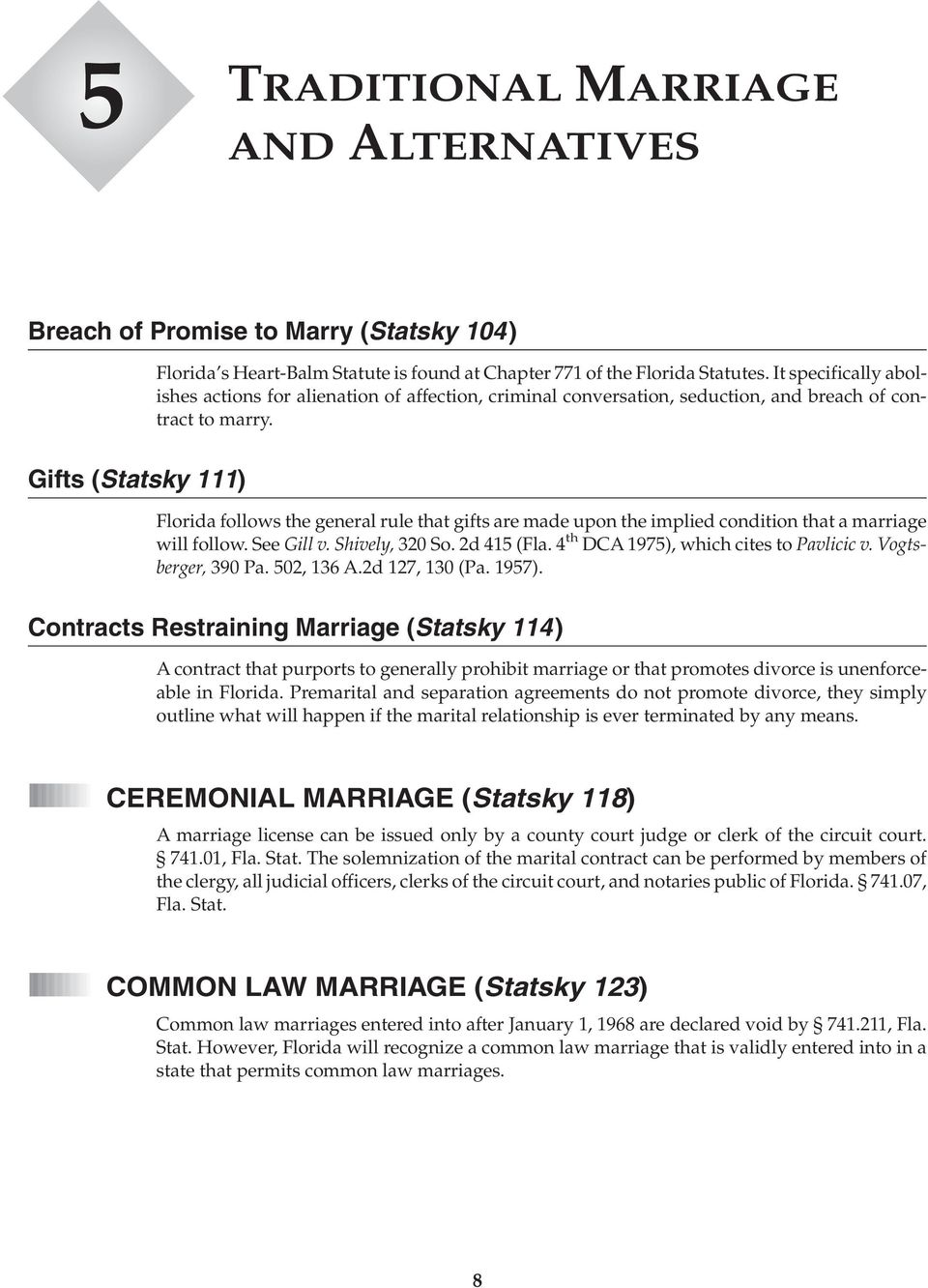 Gifts (Statsky 111) Florida follows the general rule that gifts are made upon the implied condition that a marriage will follow. See Gill v. Shively, 320 So. 2d 415 (Fla.