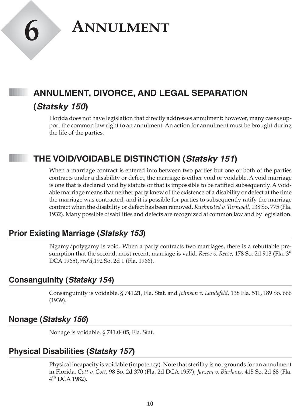 THE VOID/VOIDABLE DISTINCTION (Statsky 151) When a marriage contract is entered into between two parties but one or both of the parties contracts under a disability or defect, the marriage is either
