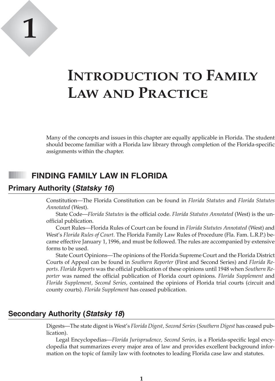 FINDING FAMILY LAW IN FLORIDA Primary Authority (Statsky 16) Constitution The Florida Constitution can be found in Florida Statutes and Florida Statutes Annotated (West).