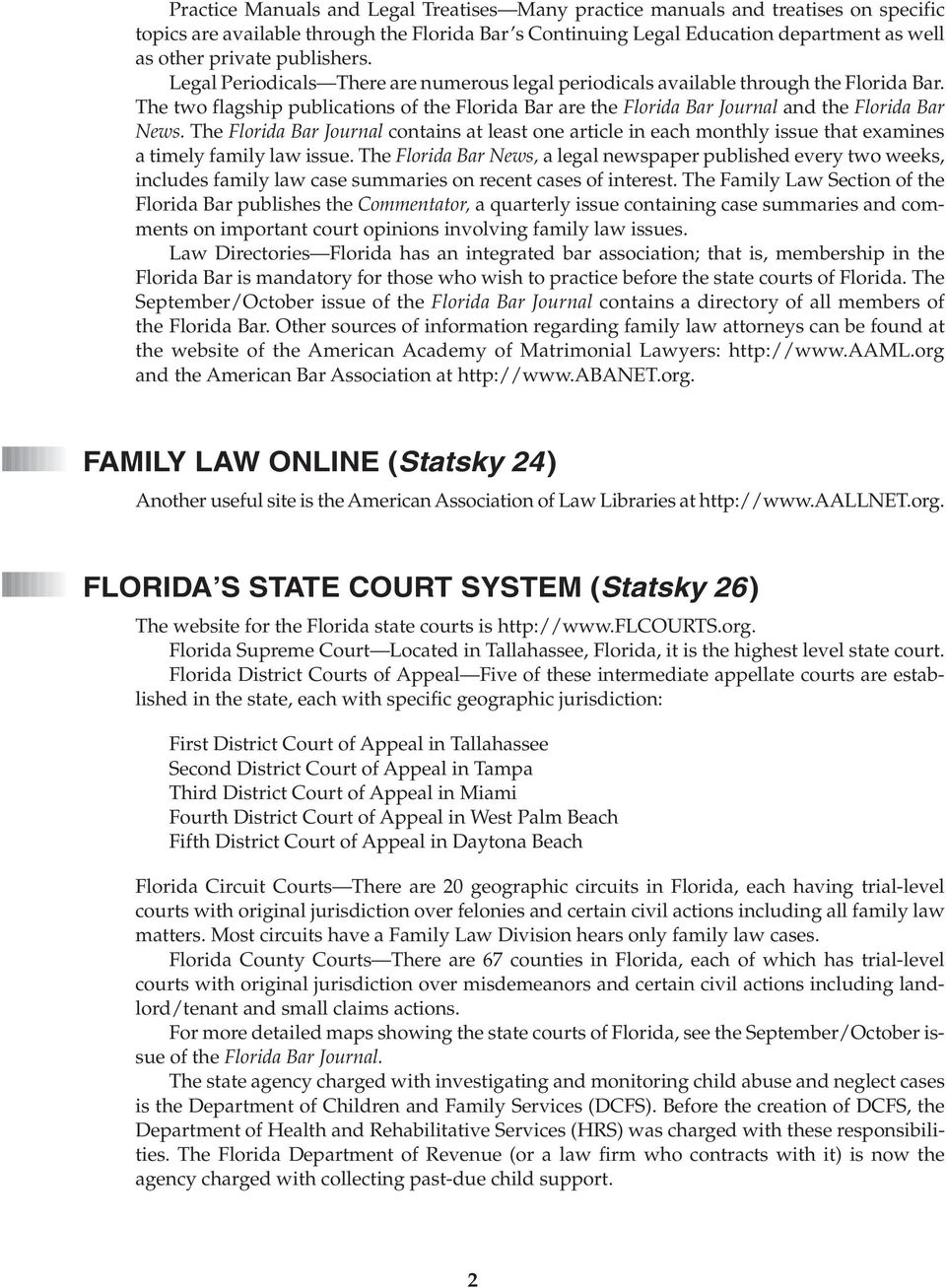 The two flagship publications of the Florida Bar are the Florida Bar Journal and the Florida Bar News.