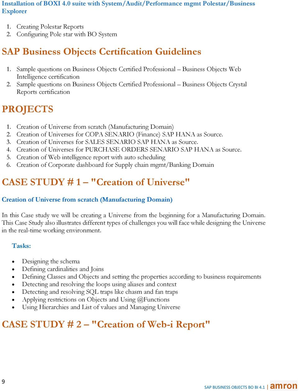 Sample questions on Business Objects Certified Professional Business Objects Crystal Reports certification PROJECTS 1. Creation of Universe from scratch (Manufacturing Domain) 2.