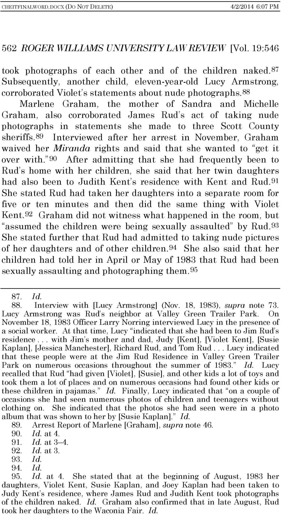 88 Marlene Graham, the mother of Sandra and Michelle Graham, also corroborated James Rud s act of taking nude photographs in statements she made to three Scott County sheriffs.