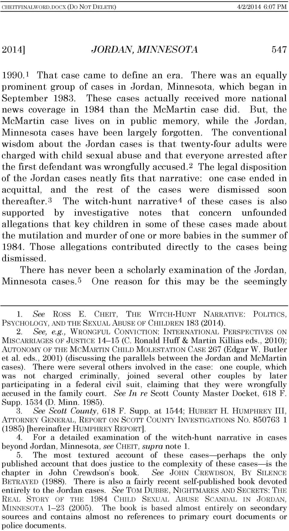 But, the McMartin case lives on in public memory, while the Jordan, Minnesota cases have been largely forgotten.