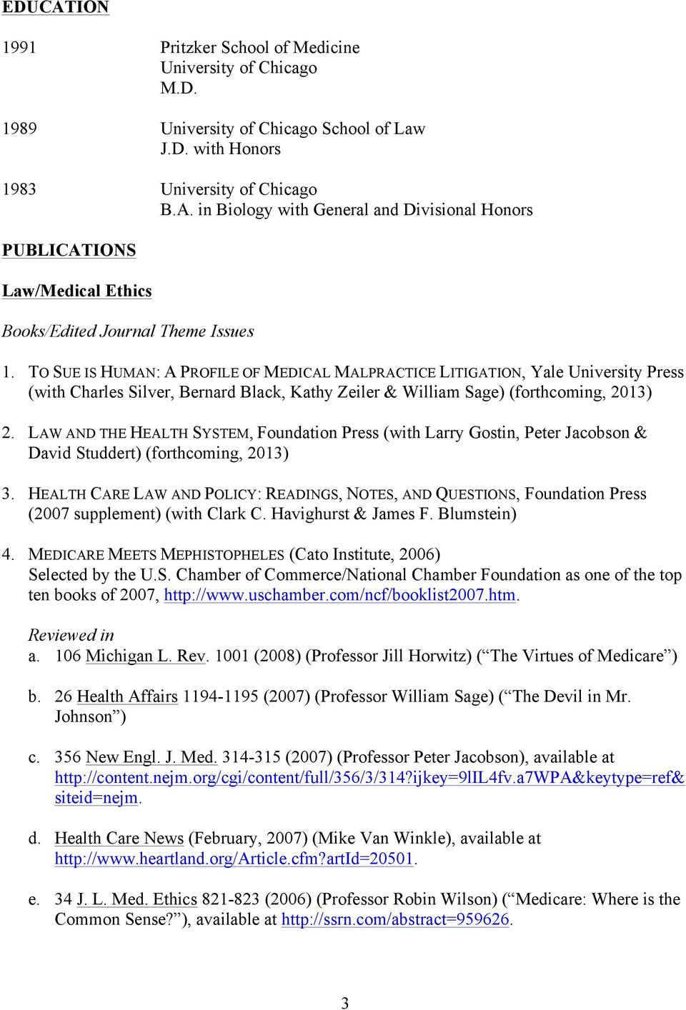 LAW AND THE HEALTH SYSTEM, Foundation Press (with Larry Gostin, Peter Jacobson & David Studdert) (forthcoming, 2013) 3.