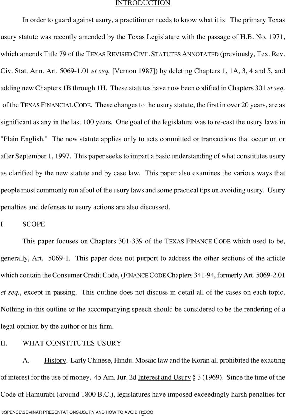 [Vernon 1987]) by deleting Chapters 1, 1A, 3, 4 and 5, and adding new Chapters 1B through 1H. These statutes have now been codified in Chapters 301 et seq. of the TEXAS FINANCIAL CODE.