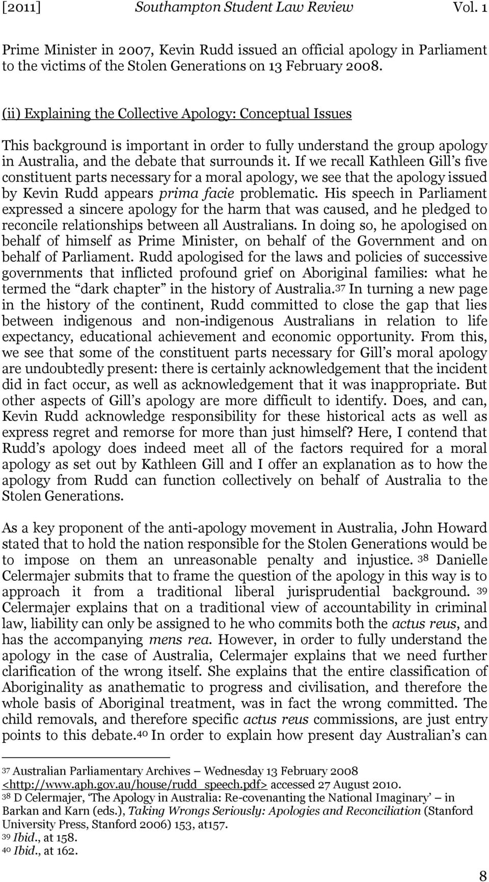 If we recall Kathleen Gill s five constituent parts necessary for a moral apology, we see that the apology issued by Kevin Rudd appears prima facie problematic.