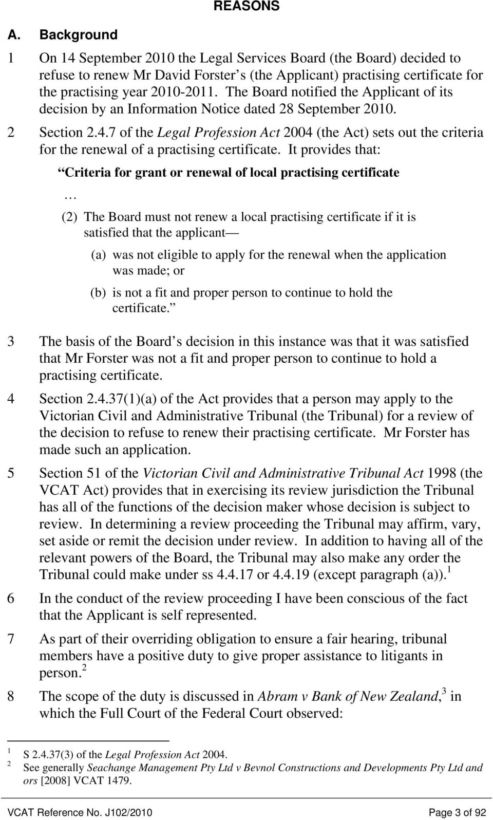 The Board notified the Applicant of its decision by an Information Notice dated 28 September 2010. 2 Section 2.4.
