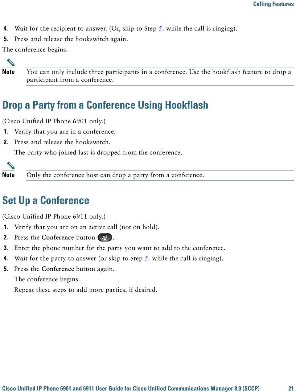 Drop a Party from a Conference Using Hookflash (Cisco Unified IP Phone 6901 only.) 1. Verify that you are in a conference. 2. Press and release the hookswitch.