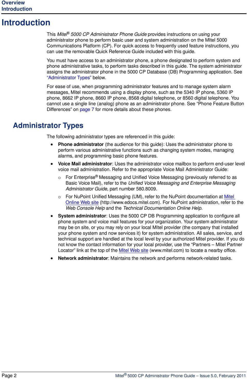 You must have access to an administrator phone, a phone designated to perform system and phone administrative tasks, to perform tasks described in this guide.
