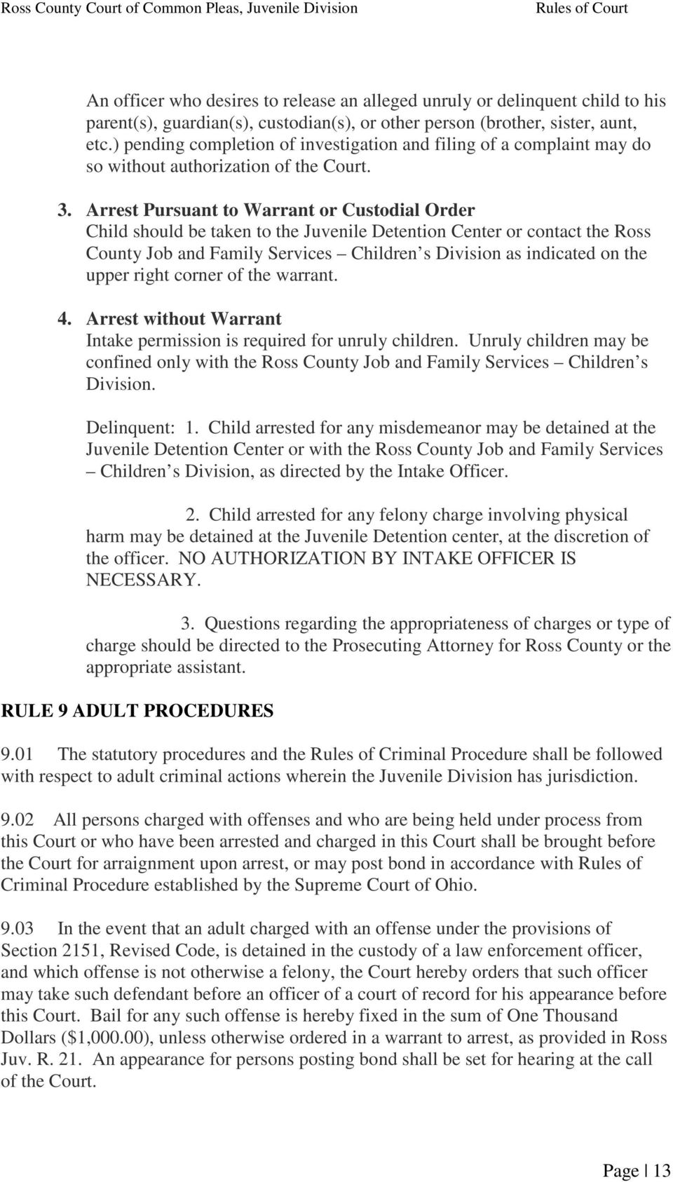 Arrest Pursuant to Warrant or Custodial Order Child should be taken to the Juvenile Detention Center or contact the Ross County Job and Family Services Children s Division as indicated on the upper