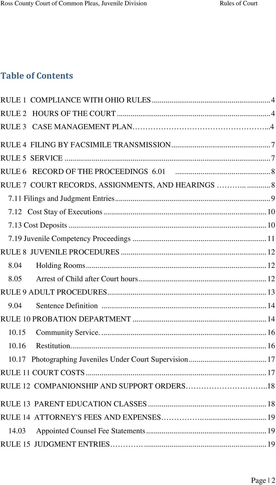 .. 10 7.19 Juvenile Competency Proceedings... 11 RULE 8 JUVENILE PROCEDURES... 12 8.04 Holding Rooms... 12 8.05 Arrest of Child after Court hours... 12 RULE 9 ADULT PROCEDURES... 13 9.