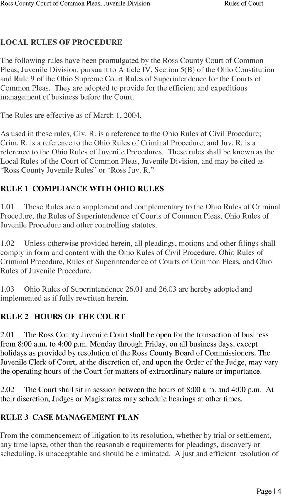 The Rules are effective as of March 1, 2004. As used in these rules, Civ. R. is a reference to the Ohio Rules of Civil Procedure; Crim. R. is a reference to the Ohio Rules of Criminal Procedure; and Juv.