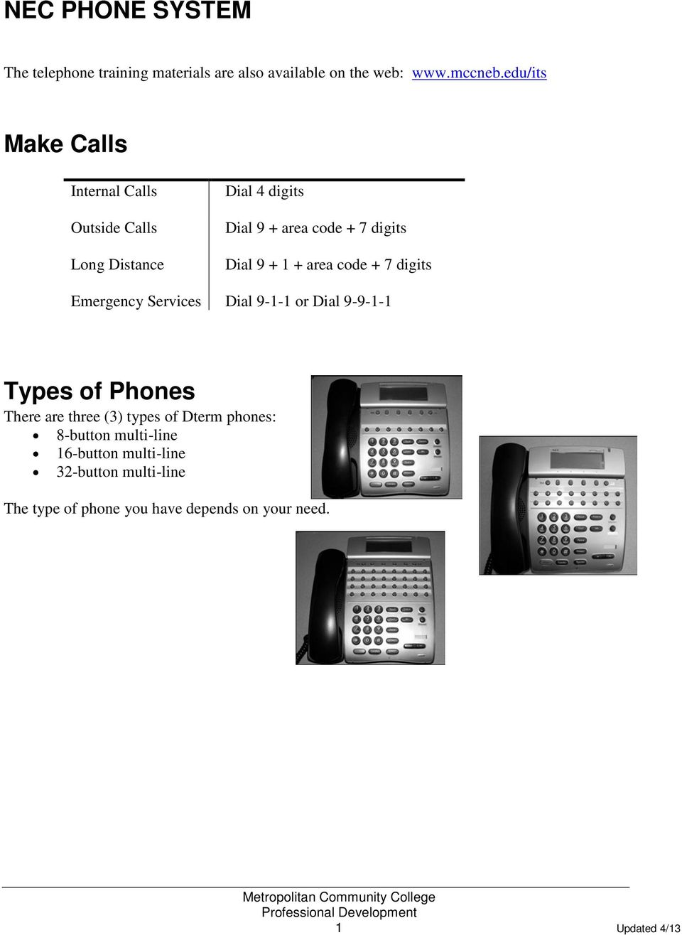 1 + area code + 7 digits Emergency Services Dial 9-1-1 or Dial 9-9-1-1 Types of Phones There are three (3) types of