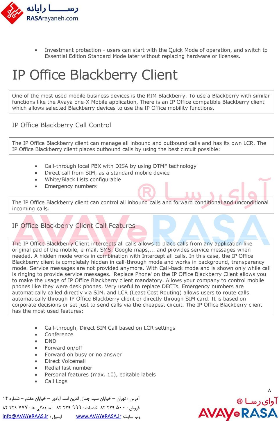 To use a Blackberry with similar functions like the Avaya one-x Mobile application, There is an IP Office compatible Blackberry client which allows selected Blackberry devices to use the IP Office