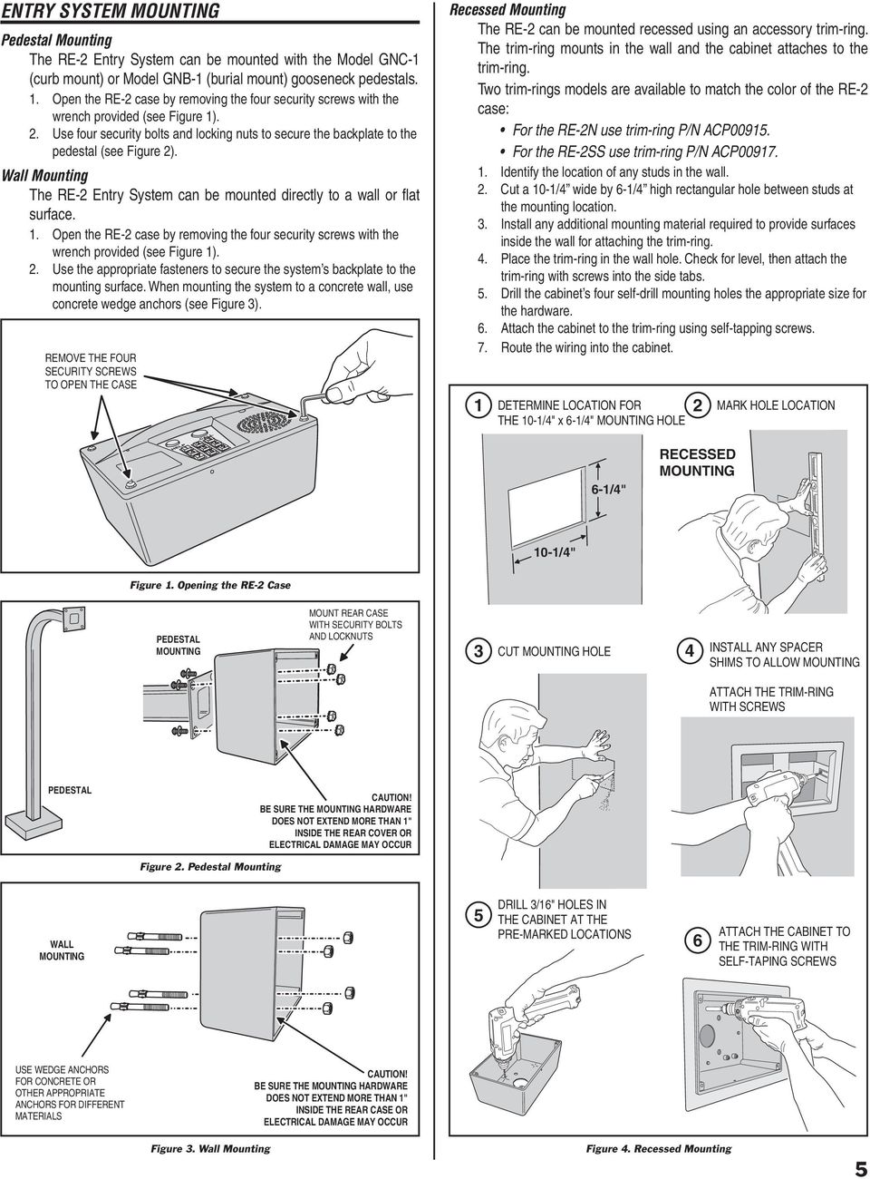Wall Mounting The Entry System can be mounted directly to a wall or fl at surface. 1. Open the case by removing the four security screws with the wrench provided (see Figure 1). 2.