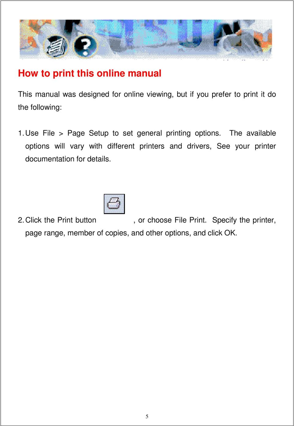 The available options will vary with different printers and drivers, See your printer documentation for