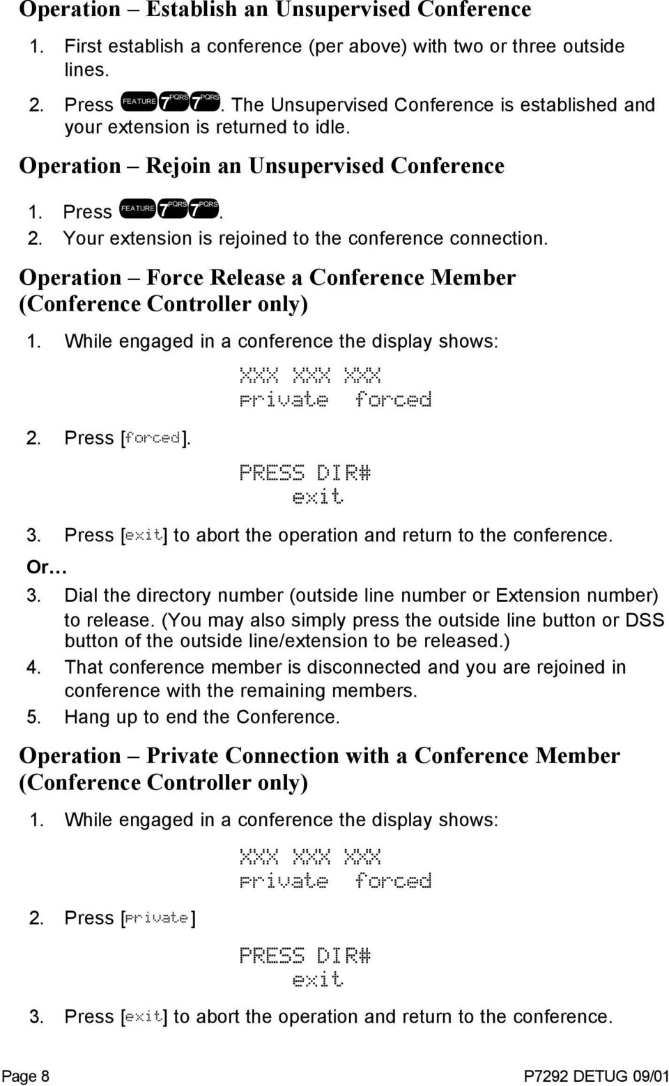Force Release a Conference Member (Conference Controller only) 1. While engaged in a conference the display shows: XXX XXX XXX private forced 2. Press [forced]. PRESS DIR# exit 3.