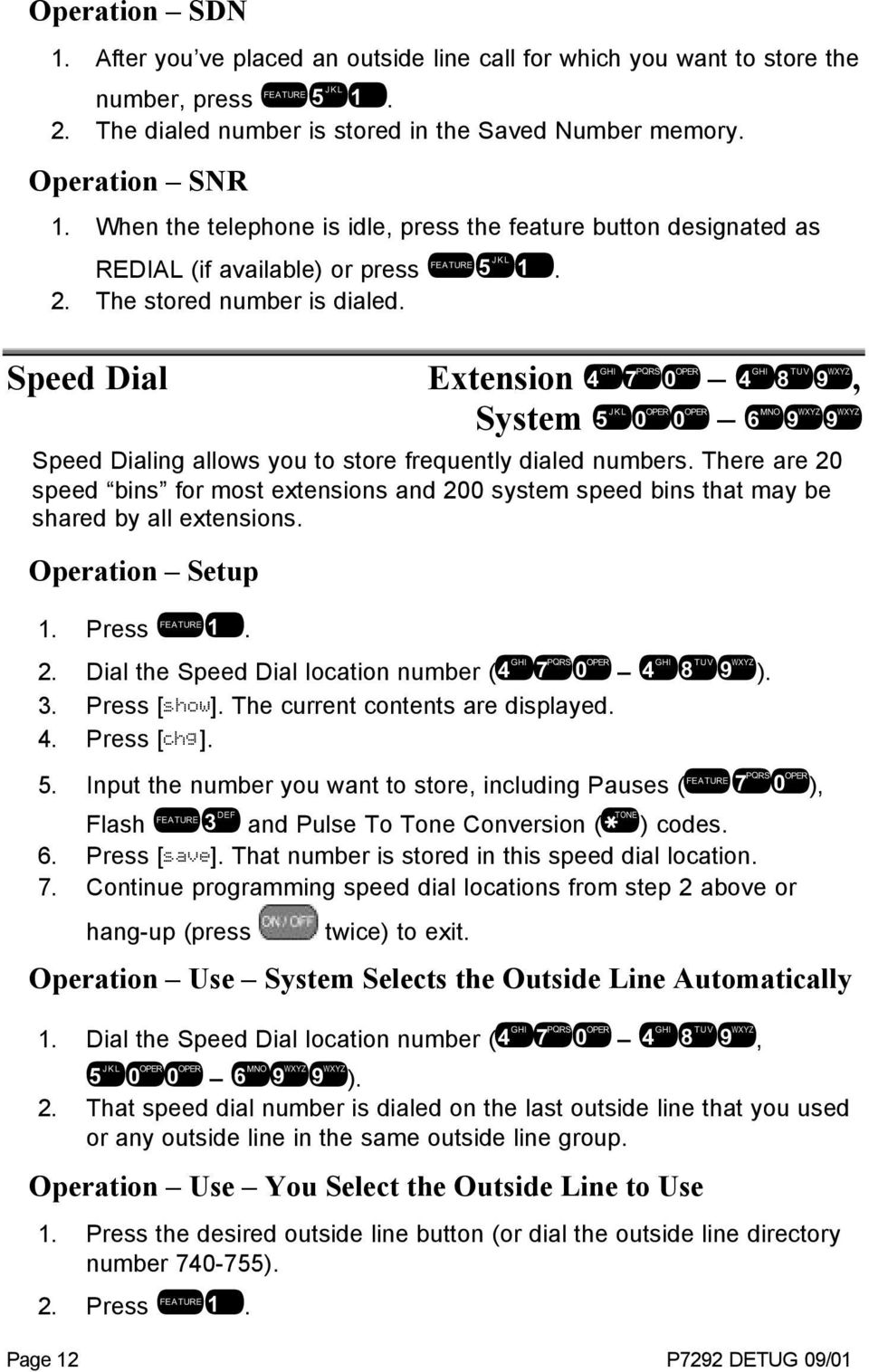 Speed Dial Extension 470 489, System 500 699 Speed Dialing allows you to store frequently dialed numbers.