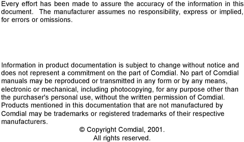 No part of Comdial manuals may be reproduced or transmitted in any form or by any means, electronic or mechanical, including photocopying, for any purpose other than the purchaser's