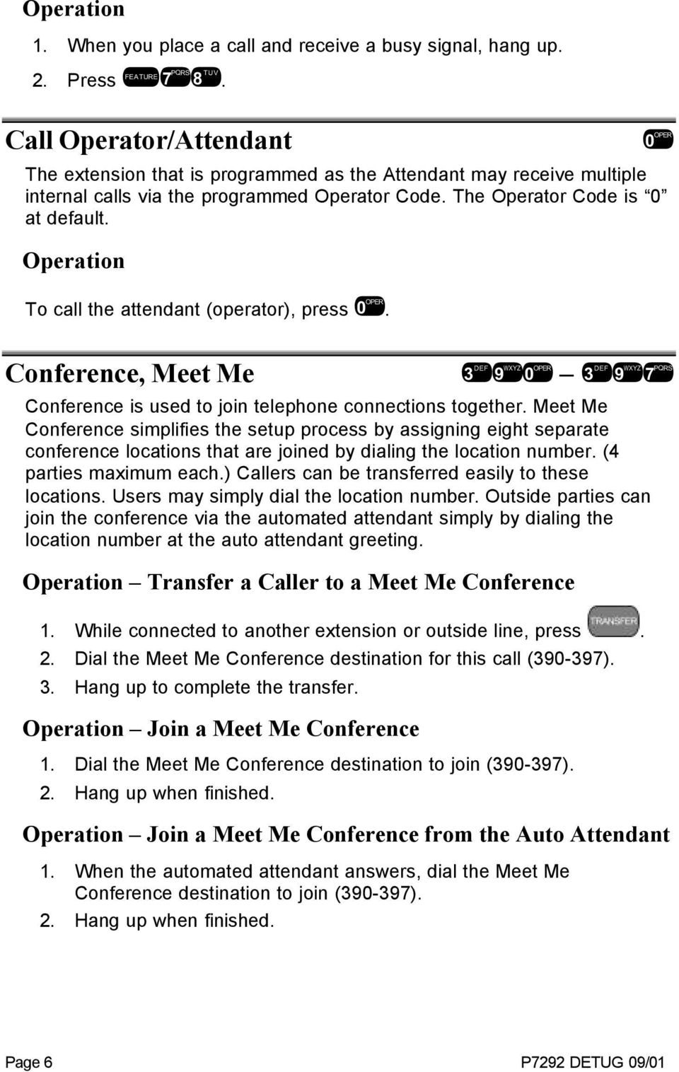 To call the attendant (operator), press 0. Conference, Meet Me 390 397 Conference is used to join telephone connections together.
