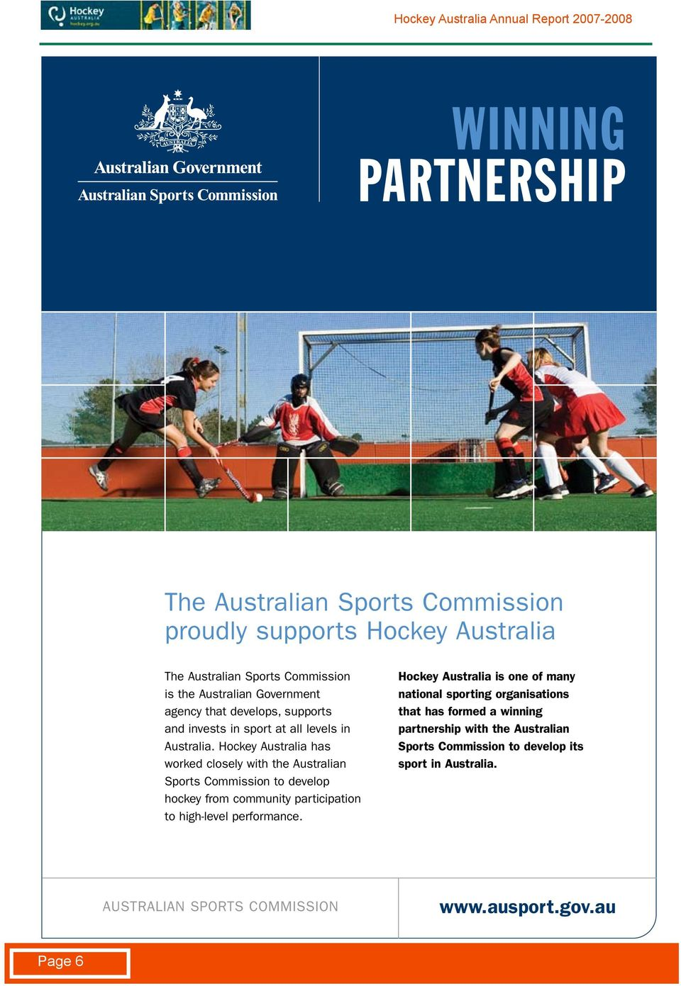 Hockey Australia has worked closely with the Australian Sports Commission to develop hockey from community participation to high-level performance.