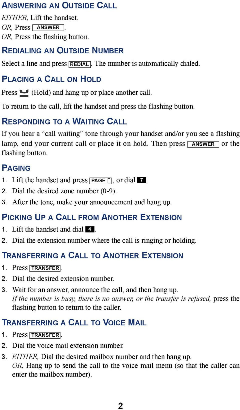 RESPONDING TO A WAITING CALL If you hear a call waiting tone through your handset and/or you see a flashing lamp, end your current call or place it on hold. Then press ANSWER or the flashing button.