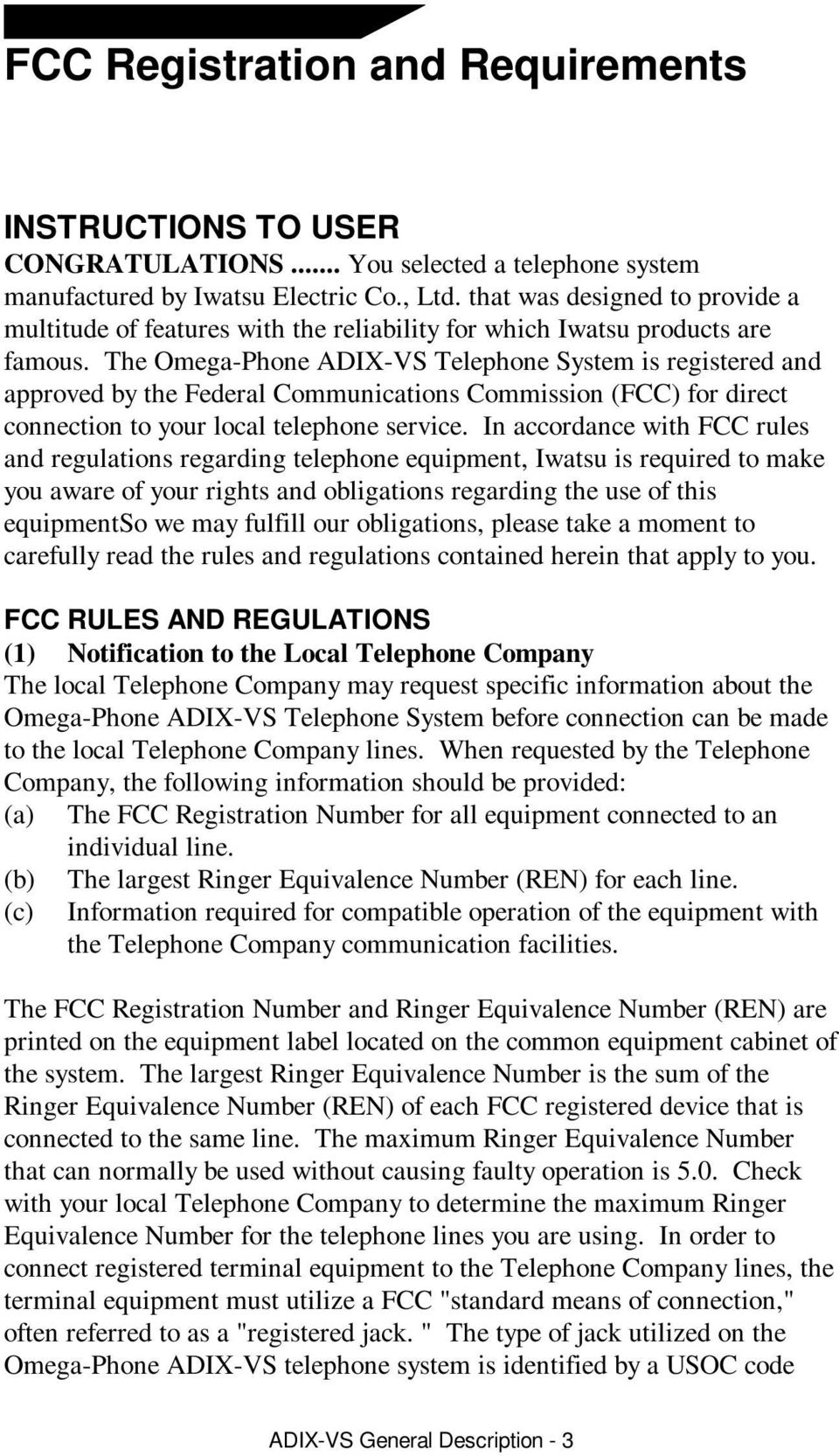 The Omega-Phone ADIX-VS Telephone System is registered and approved by the Federal Communications Commission (FCC) for direct connection to your local telephone service.