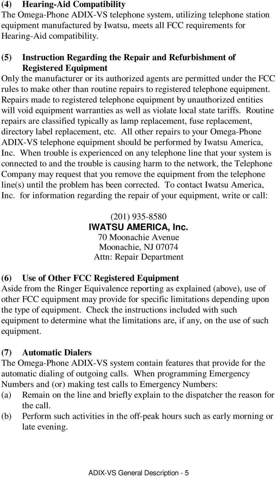 registered telephone equipment. Repairs made to registered telephone equipment by unauthorized entities will void equipment warranties as well as violate local state tariffs.