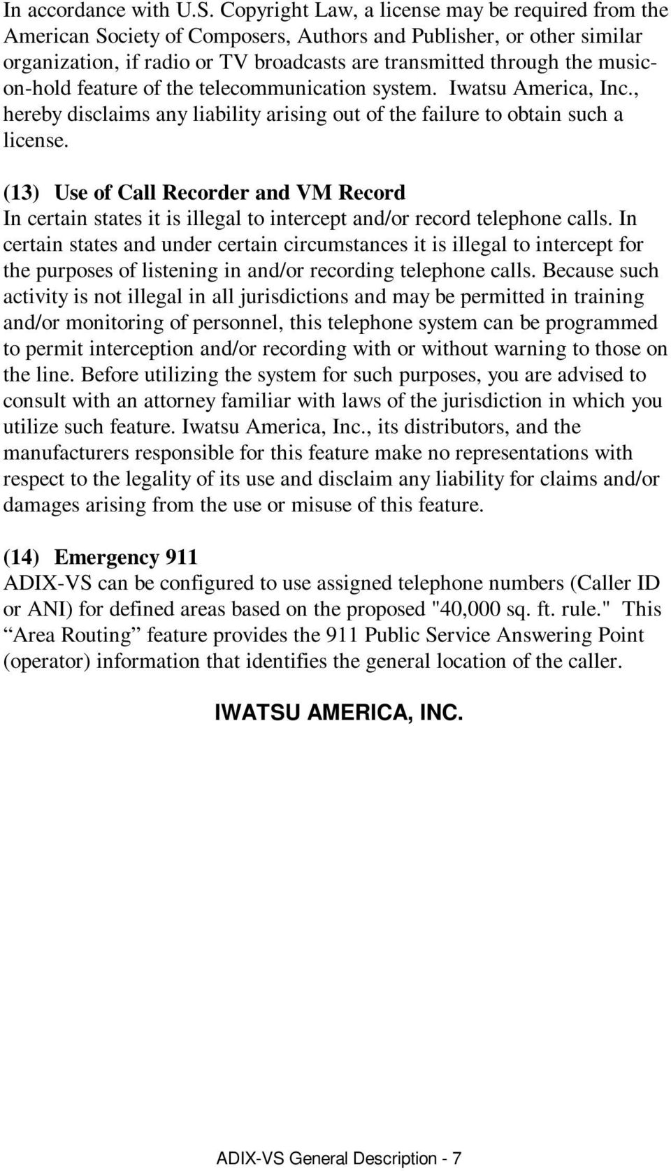 musicon-hold feature of the telecommunication system. Iwatsu America, Inc., hereby disclaims any liability arising out of the failure to obtain such a license.