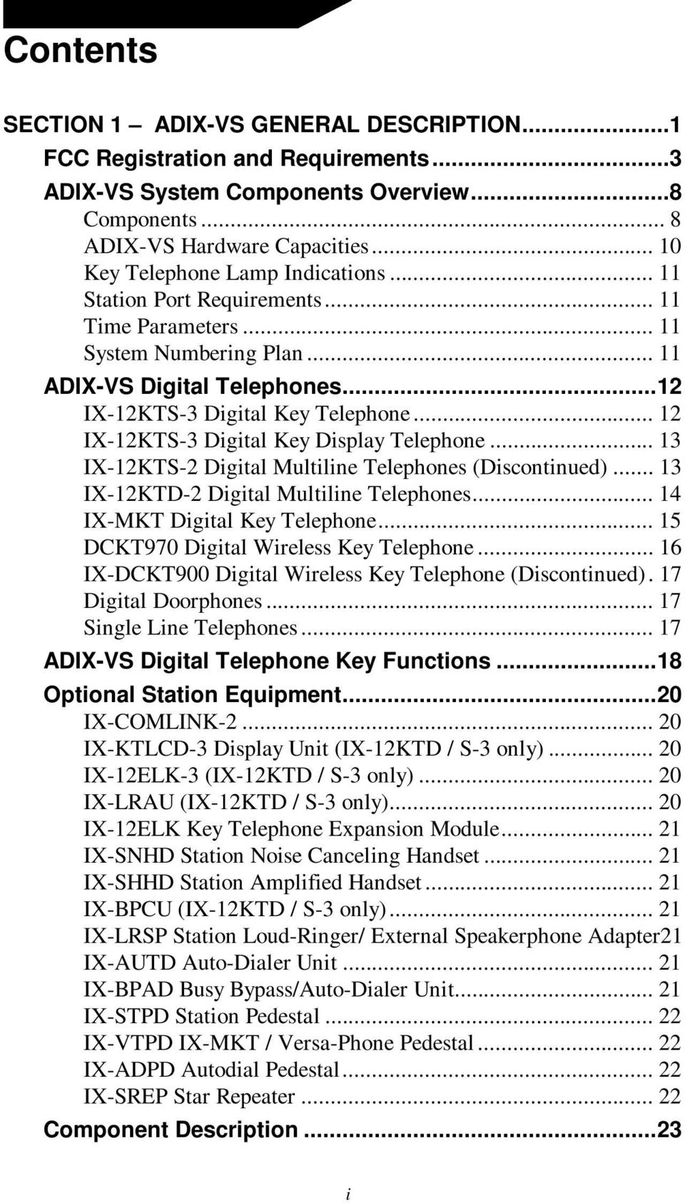 .. 12 IX-12KTS-3 Digital Key Display Telephone... 13 IX-12KTS-2 Digital Multiline Telephones (Discontinued)... 13 IX-12KTD-2 Digital Multiline Telephones... 14 IX-MKT Digital Key Telephone.
