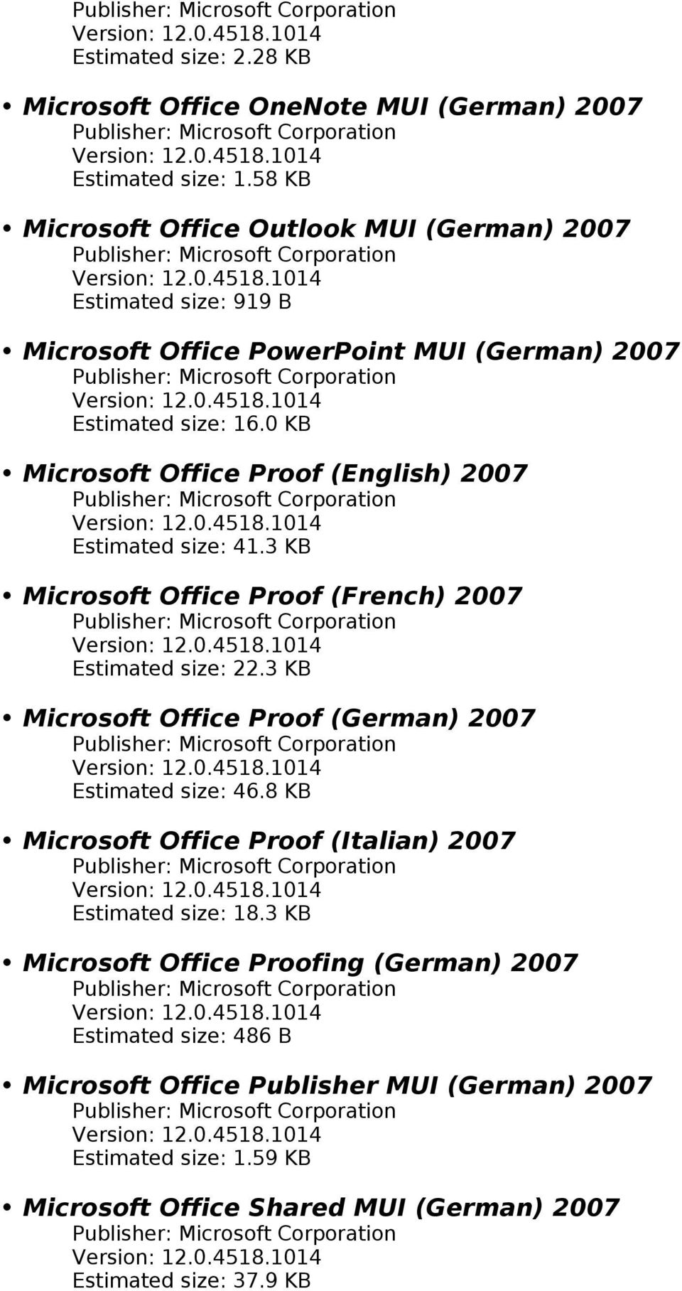 0 KB Microsoft Office Proof (English) 2007 Estimated size: 41.3 KB Microsoft Office Proof (French) 2007 Estimated size: 22.