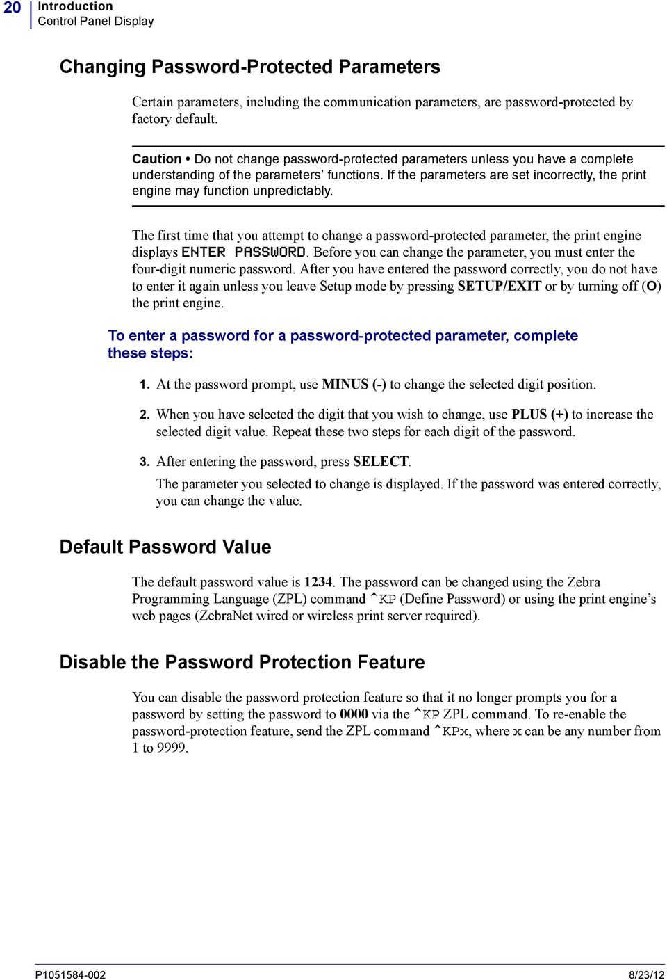 If the parameters are set incorrectly, the print engine may function unpredictably. The first time that you attempt to change a password-protected parameter, the print engine displays ENTER PASSWORD.