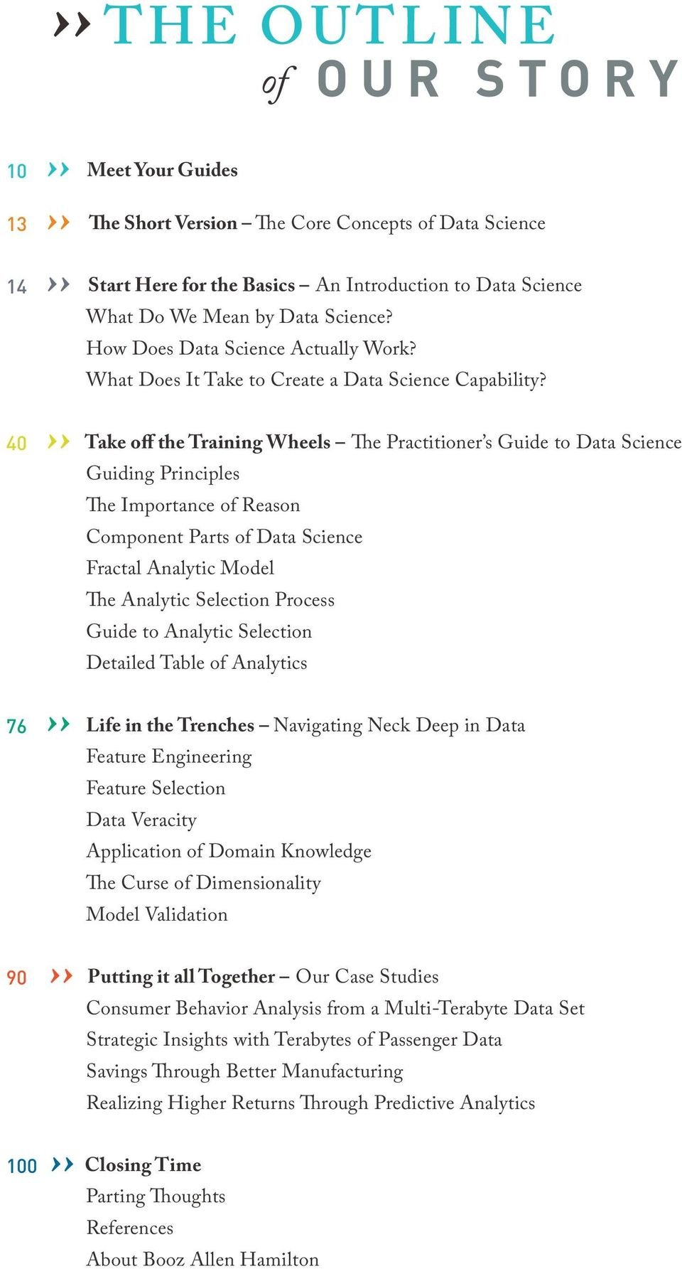 40 Take off the Training Wheels The Practitioner s Guide to Data Science Guiding Principles The Importance of Reason Component Parts of Data Science Fractal Analytic Model The Analytic Selection