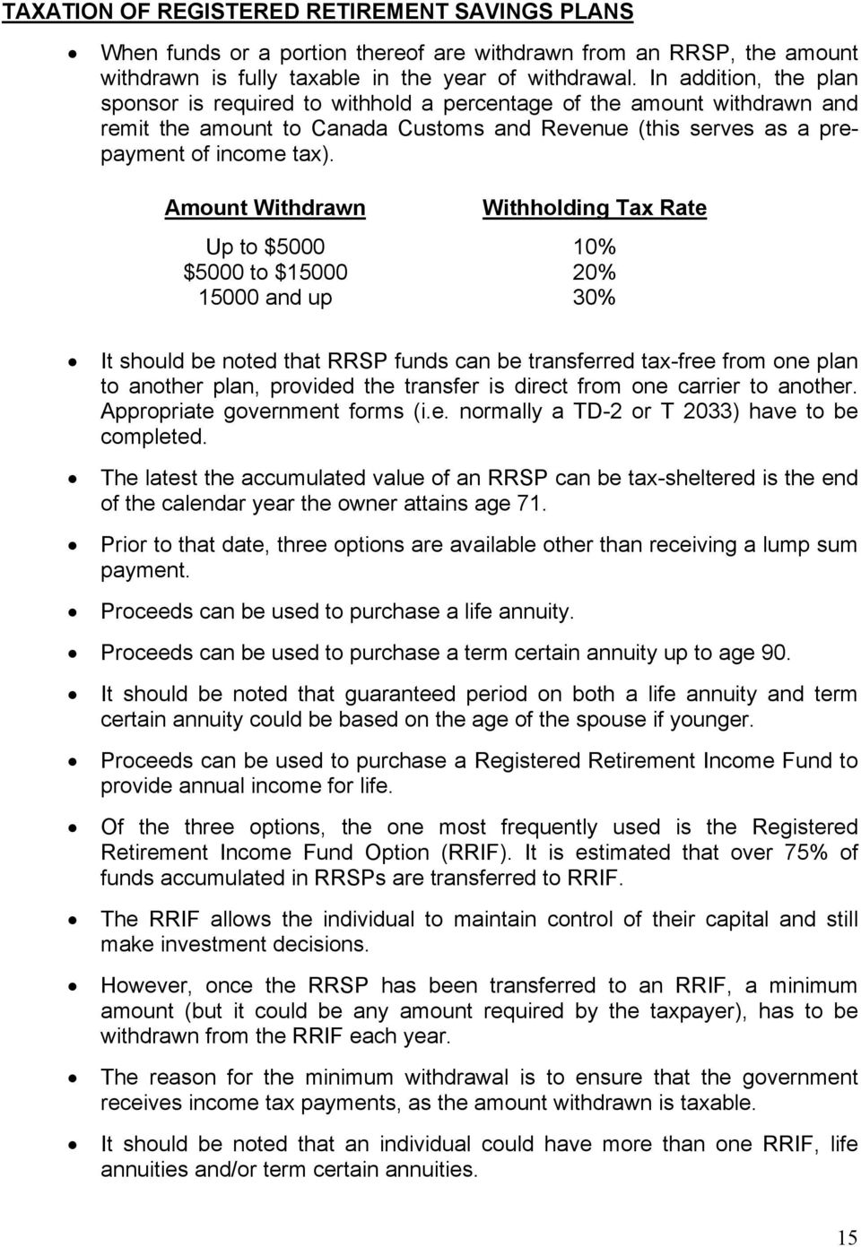 Amount Withdrawn Withholding Tax Rate Up to $5000 10% $5000 to $15000 20% 15000 and up 30% It should be noted that RRSP funds can be transferred tax-free from one plan to another plan, provided the