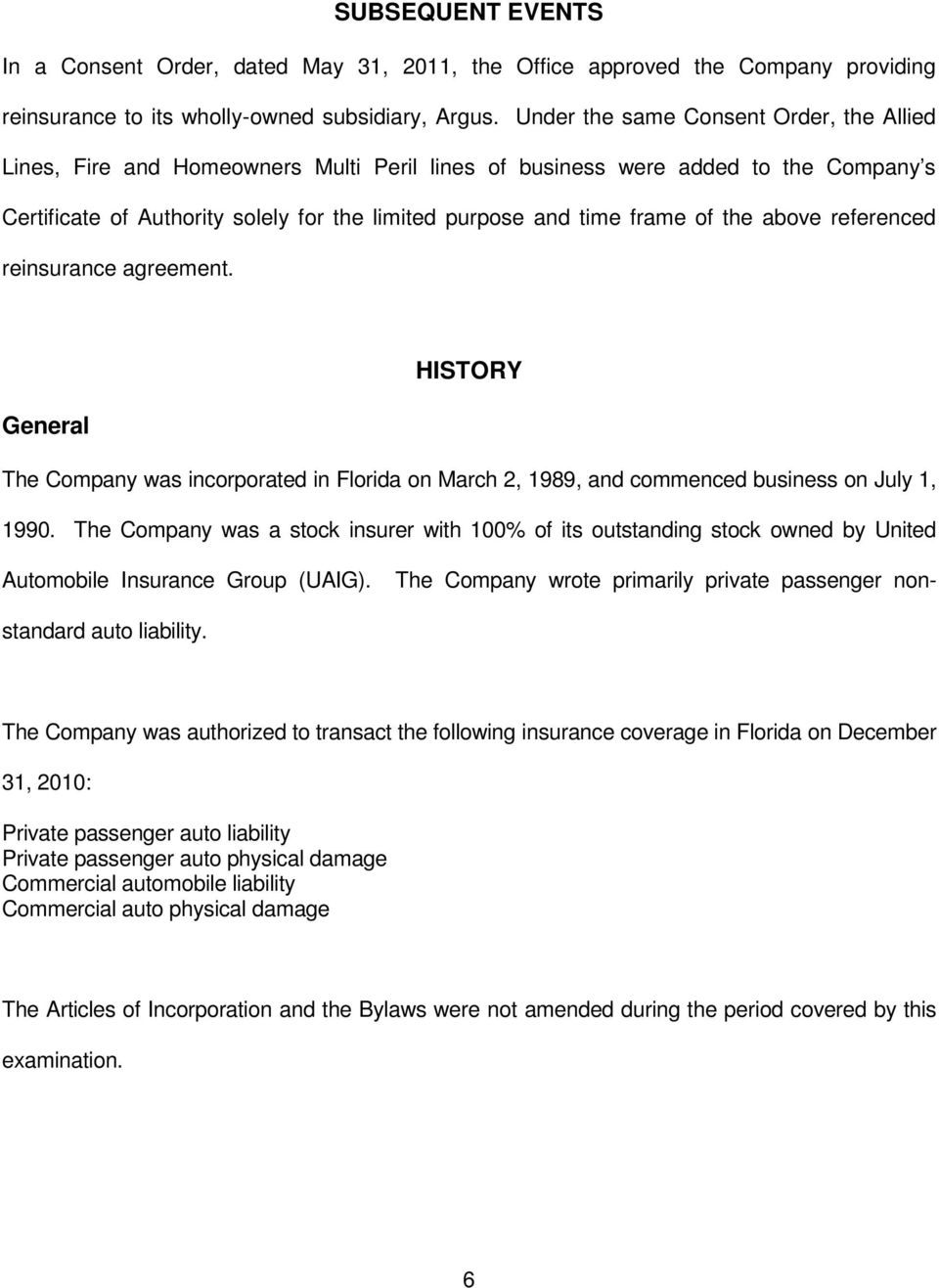 the above referenced reinsurance agreement. HISTORY General The Company was incorporated in Florida on March 2, 1989, and commenced business on July 1, 1990.