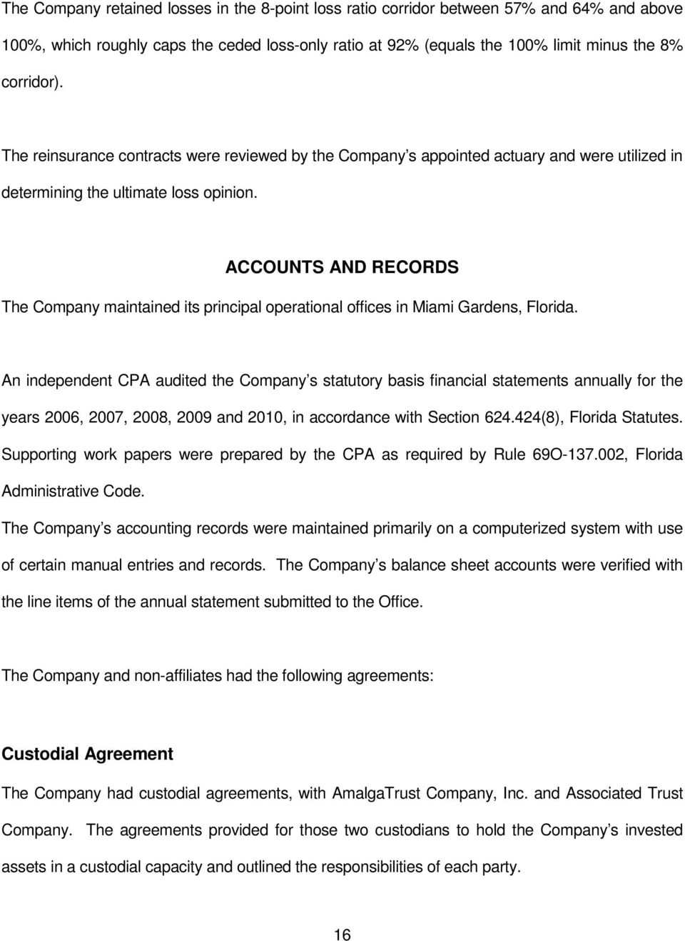 ACCOUNTS AND RECORDS The Company maintained its principal operational offices in Miami Gardens, Florida.