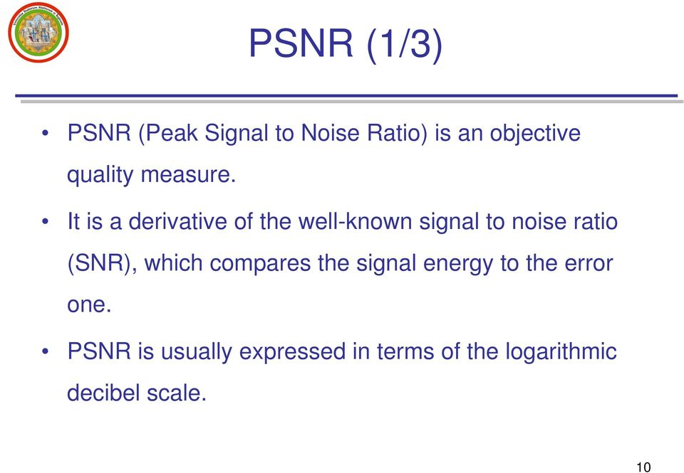 It is a derivative of the well-known signal to noise ratio (SNR),