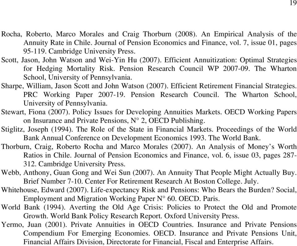 The Wharton School, University of Pennsylvania. Sharpe, William, Jason Scott and John Watson (2007). Efficient Retirement Financial Strategies. PRC Working Paper 2007-19. Pension Research Council.