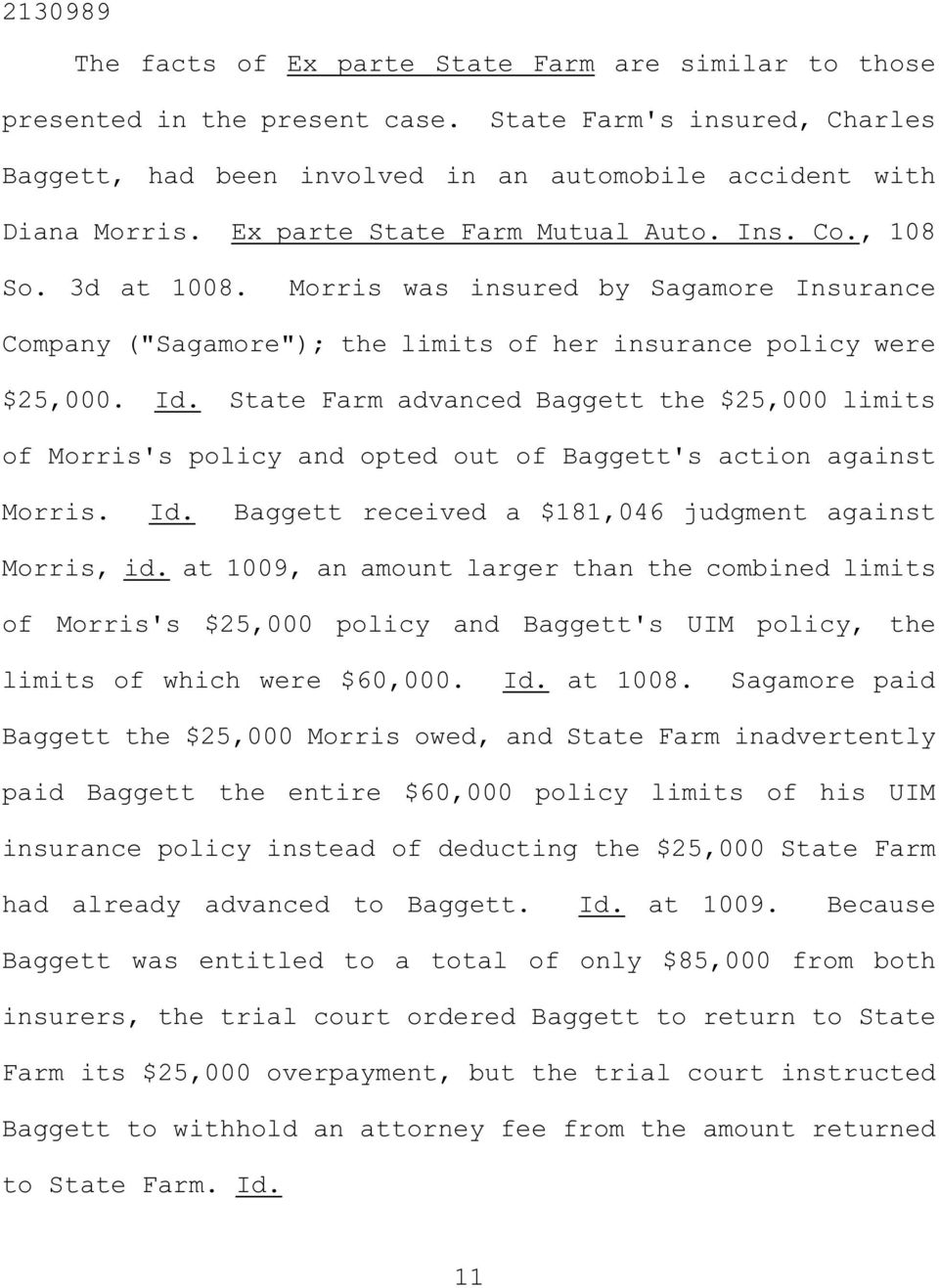 State Farm advanced Baggett the $25,000 limits of Morris's policy and opted out of Baggett's action against Morris. Id. Baggett received a $181,046 judgment against Morris, id.