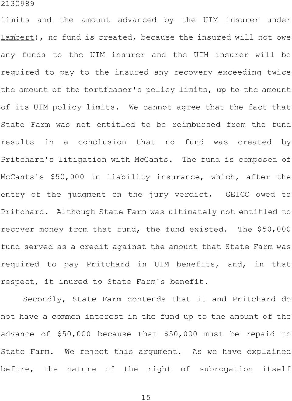 We cannot agree that the fact that State Farm was not entitled to be reimbursed from the fund results in a conclusion that no fund was created by Pritchard's litigation with McCants.