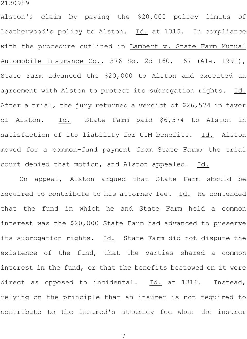After a trial, the jury returned a verdict of $26,574 in favor of Alston. Id. State Farm paid $6,574 to Alston in satisfaction of its liability for UIM benefits. Id. Alston moved for a common-fund payment from State Farm; the trial court denied that motion, and Alston appealed.