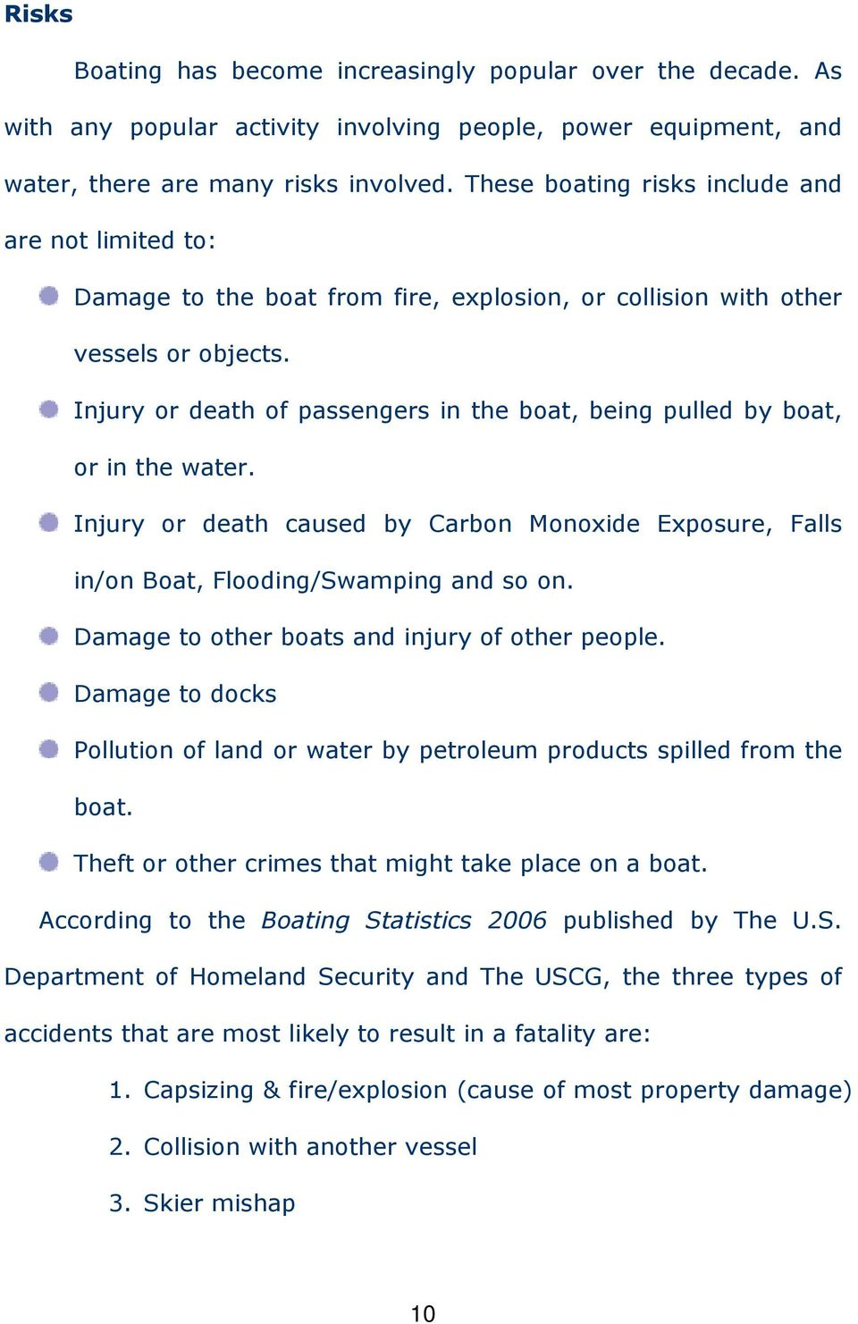 Injury or death of passengers in the boat, being pulled by boat, or in the water. Injury or death caused by Carbon Monoxide Exposure, Falls in/on Boat, Flooding/Swamping and so on.