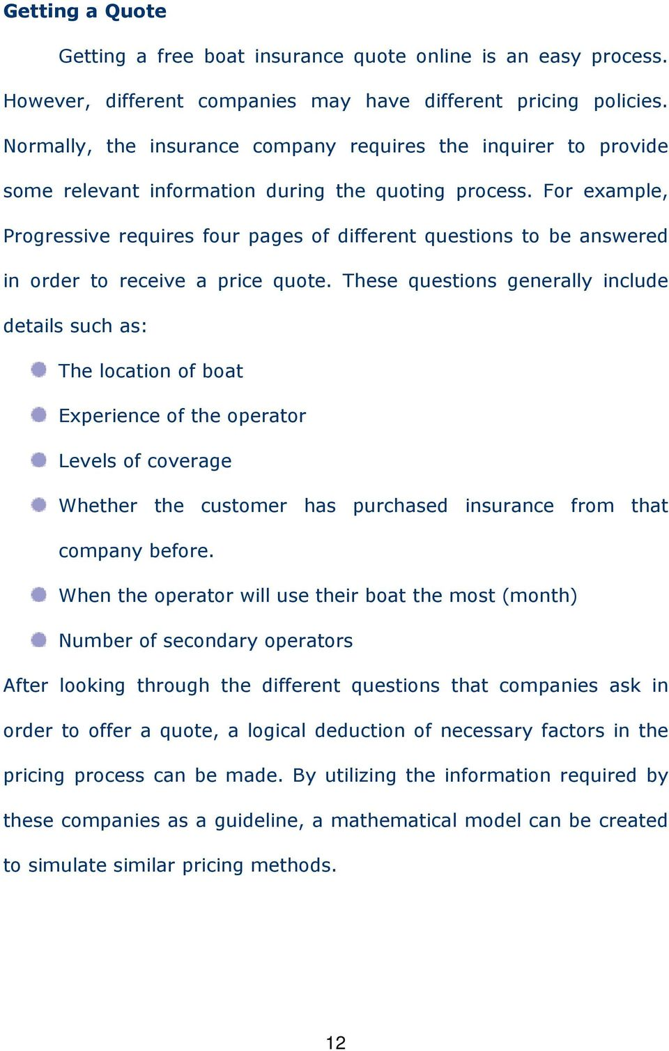 For example, Progressive requires four pages of different questions to be answered in order to receive a price quote.