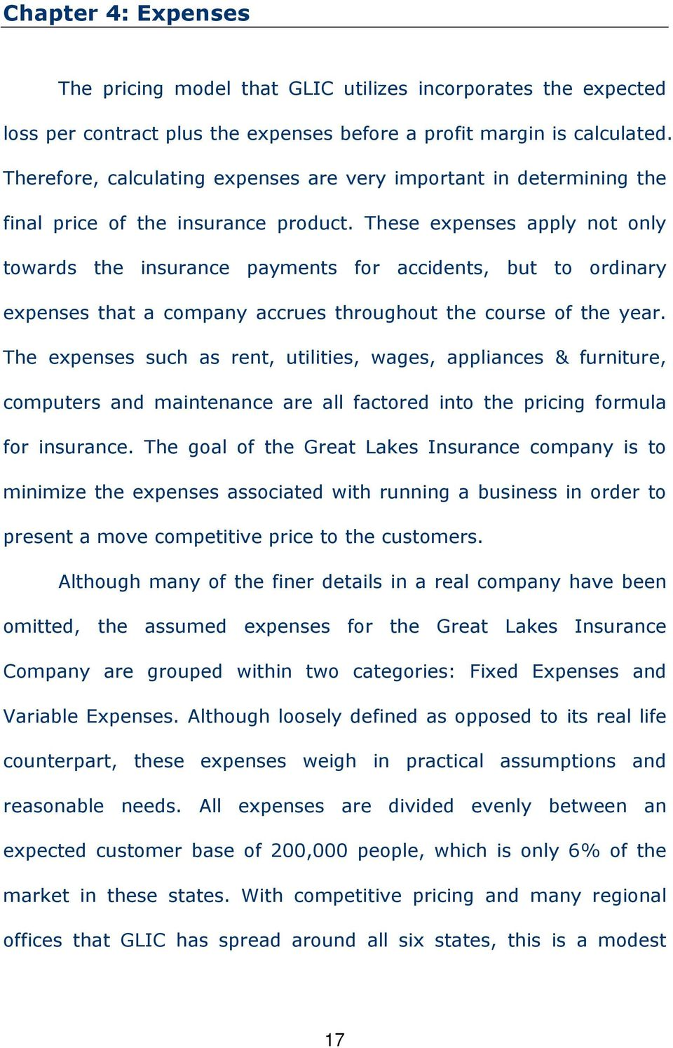 These expenses apply not only towards the insurance payments for accidents, but to ordinary expenses that a company accrues throughout the course of the year.