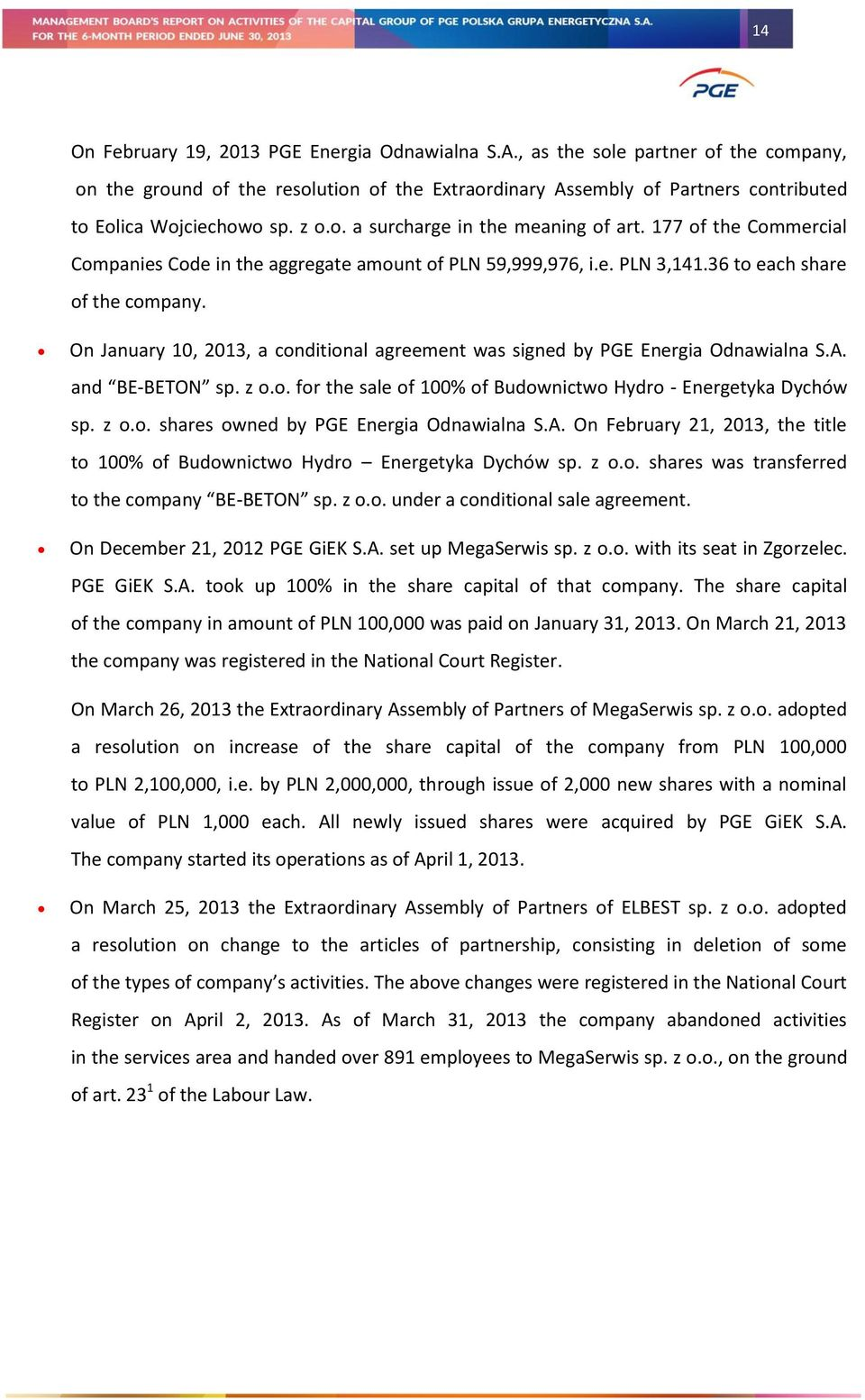 On January 10, 2013, a conditional agreement was signed by PGE Energia Odnawialna S.A. and BE-BETON sp. z o.o. for the sale of 100% of Budownictwo Hydro - Energetyka Dychów sp. z o.o. shares owned by PGE Energia Odnawialna S.