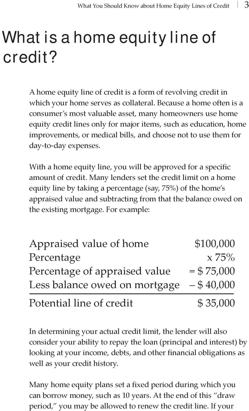 use them for day-to-day expenses. With a home equity line, you will be approved for a specific amount of credit.