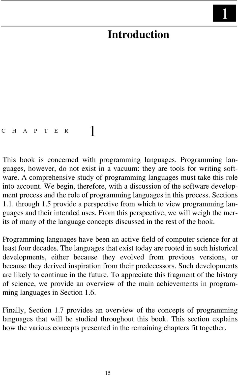 We begin, therefore, with a discussion of the software development process and the role of programming languages in this process. Sections 1.1. through 1.