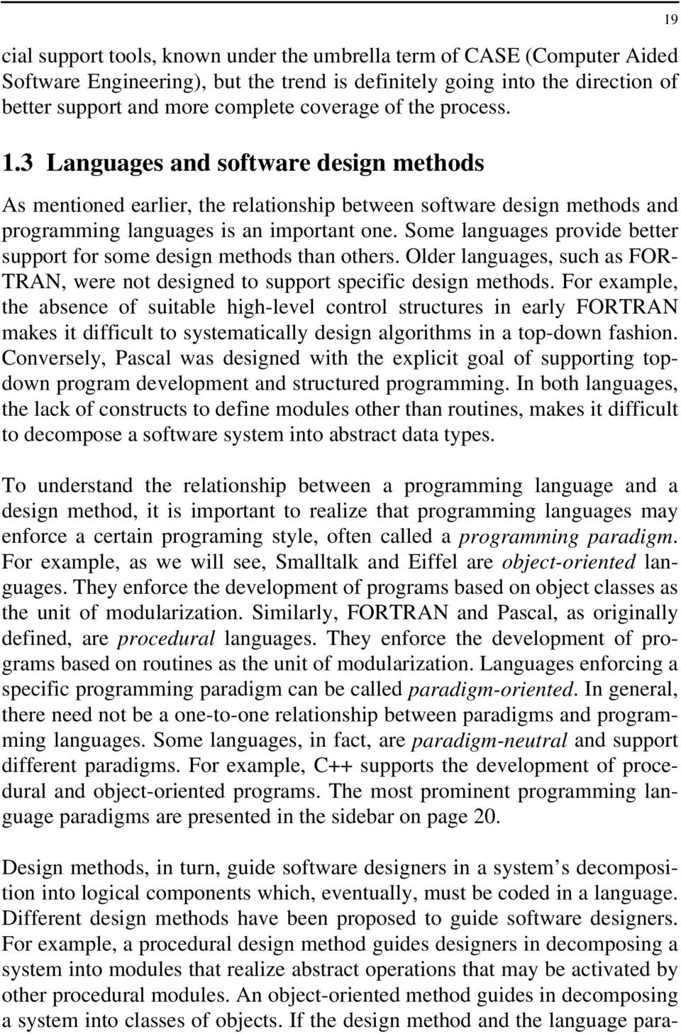 Some languages provide better support for some design methods than others. Older languages, such as FOR- TRAN, were not designed to support specific design methods.